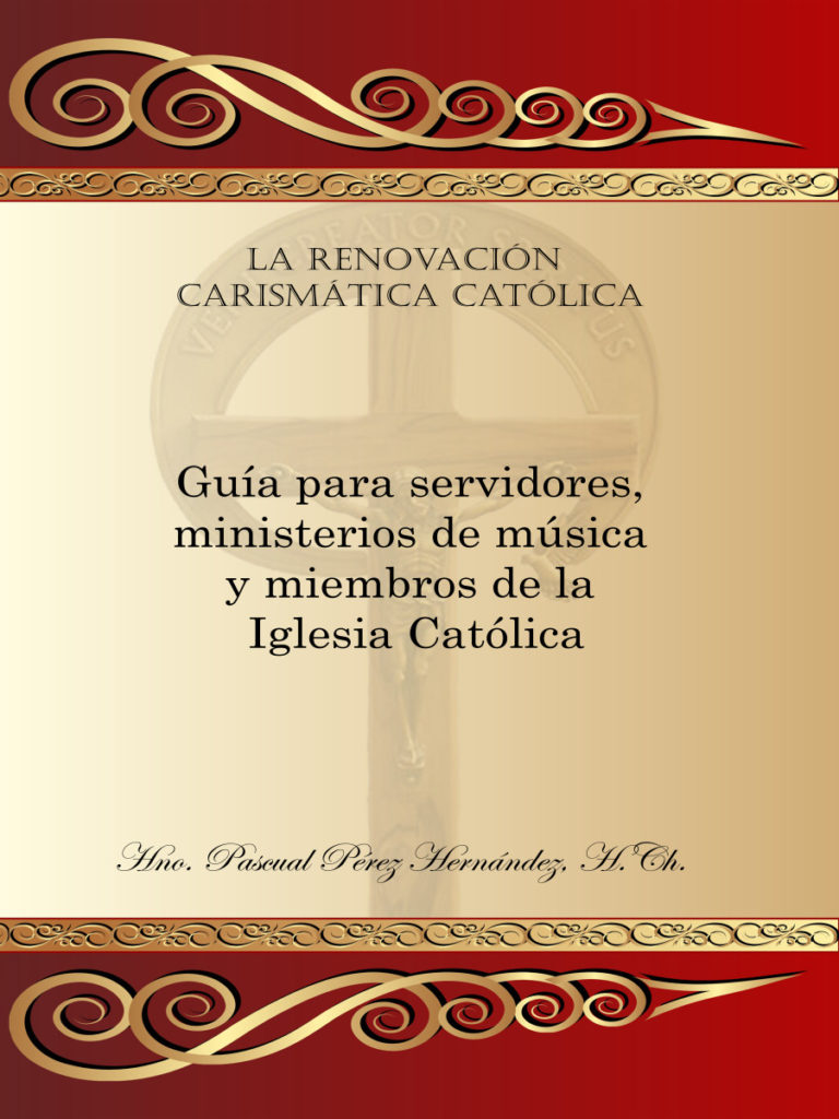 Portada del libro. La Renovación Carismática Católica: Guía para servidores, ministerios de música y miembros de la Iglesia Católica. Hno. Pascual Pérez Hernández H. Ch.